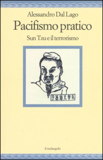 Pacifismo pratico. Sun Tzu e il terrorismo - Alessandro Dal Lago |