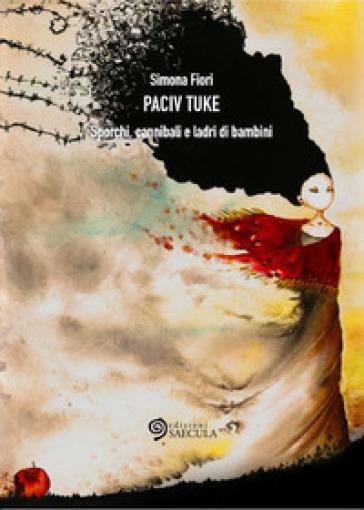 Paciv Tuke. Sporchi, cannibali e ladri di bambini - Simona Fiori |