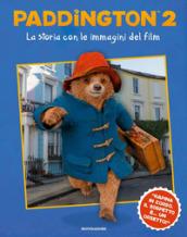 Paddington 2. La storia con le immagini del film. Ediz. a colori - Stella Gurney