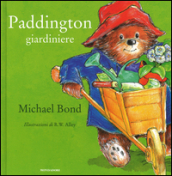 Paddington giardiniere. Ediz. illustrata