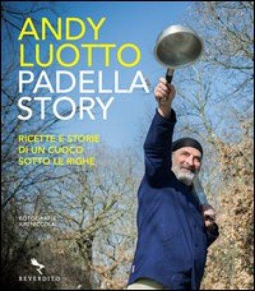 Padella story. Ricette e storie di un cuoco sotto le righe - Andy Luotto | Jonathanterrington.com