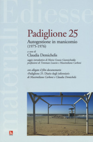 Padiglione 25. Autogestione in manicomio (1975-1976). Con DVD video - C. Demichelis |