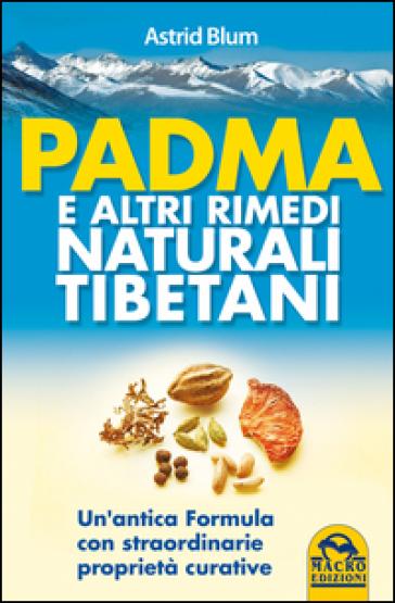 Padma e altri rimedi naturali tibetani - Astrid Blum | Rochesterscifianimecon.com