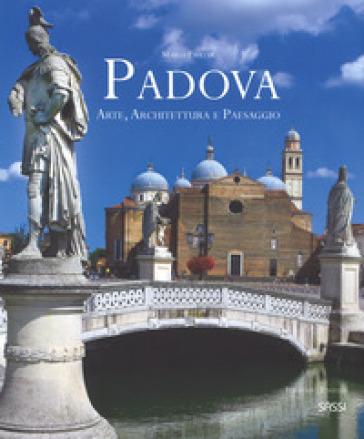 Padova. Arte, architettura e paesaggio. Ediz. italiana e inglese - Marco Favetta | Thecosgala.com