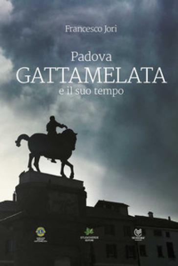 Padova. Gattamelata e il suo tempo - Francesco Jori | Ericsfund.org