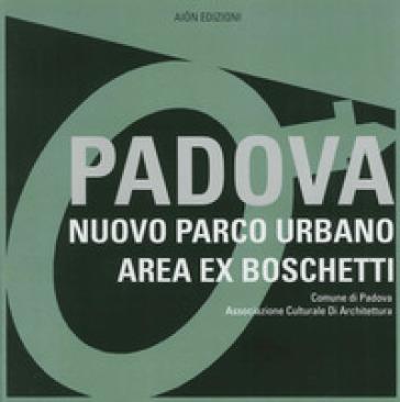 Padova. Nuovo parco urbano area ex boschetti