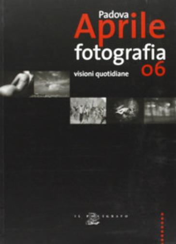 Padova aprile fotografia '06. Visioni quotidiane - Enrico Gusella  