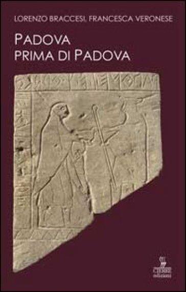 Padova prima di Padova. La città e l'universo veneto - Lorenzo Braccesi pdf epub