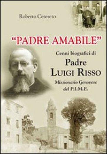 «Padre Amabile». Cenni biografici di Padre Luigi Risso. Missionario genovese del P.I.M.E. - Roberto Cereseto | Jonathanterrington.com