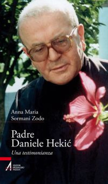 Padre Daniele Hekic. Una testimonianza - Anna M. Sormani Zodo |