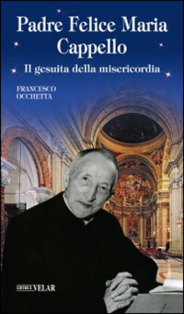 Padre Felice Maria Cappello. Il gesuita della misericordia ... 1da299f561a0