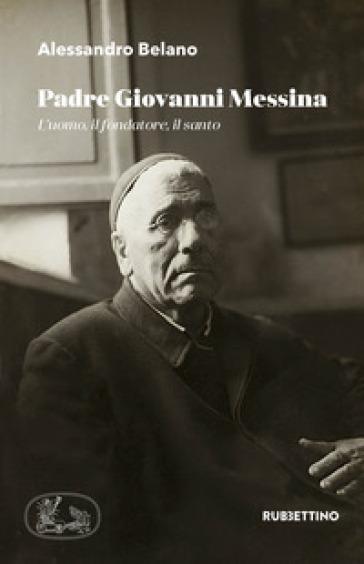 Padre Giovanni Messina. L'uomo, il fondatore, il santo - Alessandro Belano | Kritjur.org