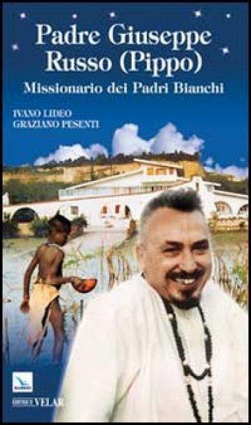 Padre Giuseppe Russo (Pippo). Missionario dei Padri Bianchi - Graziano Pesenti | Kritjur.org