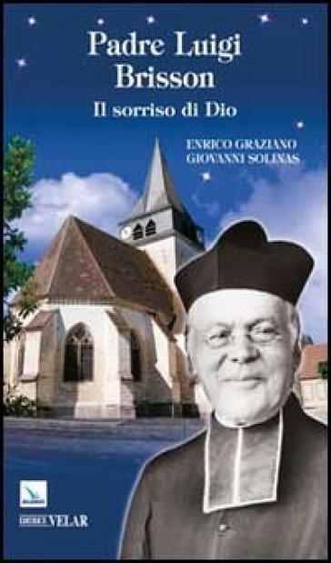 Padre Luigi Brisson. Il sorriso di Dio - Enrico Graziano |