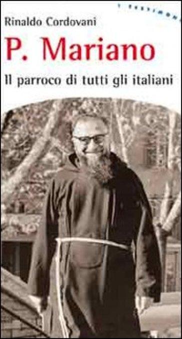 Padre Mariano. Il parroco di tutti gli italiani - Rinaldo Cordovani |