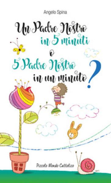 Un Padre Nostro in 5 minuti o 5 Padre Nostro in un minuto? - Angelo Spina | Kritjur.org