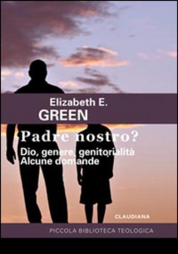 Padre Nostro? Dio, genere, genitorialità. Alcune domande - Elizabeth E. Green   Kritjur.org