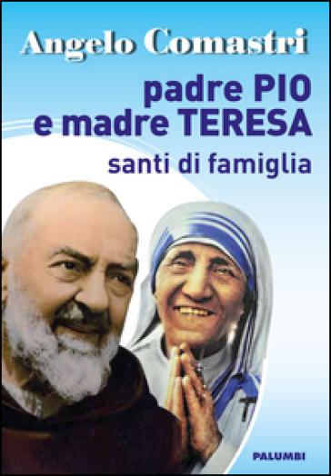 Padre Pio e Madre Teresa. Santi di famiglia - Angelo Comastri | Kritjur.org