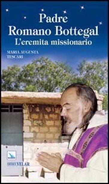 Padre Romano Bottegal. L'eremita missionario - Maria Augusta Tescari | Jonathanterrington.com