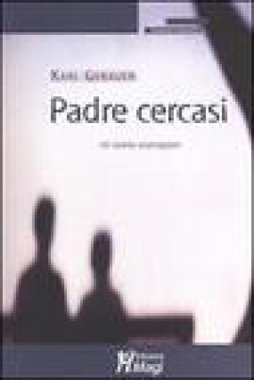 Padre cercasi. 16 storie esemplari - Karl Gebauer |