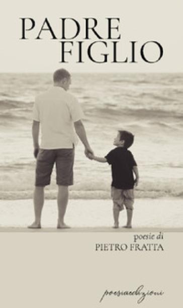 Padre figlio - Pietro Fratta |