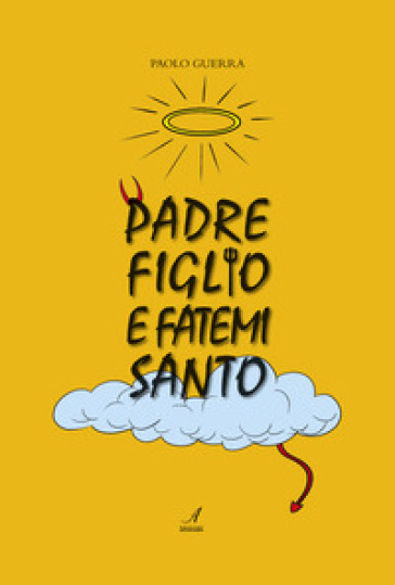 Padre, figlio e fatemi santo - Paolo Guerra |