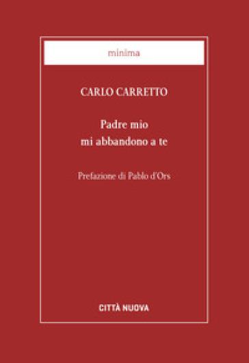 Padre mio mi abbandono a te - Carlo Carretto pdf epub