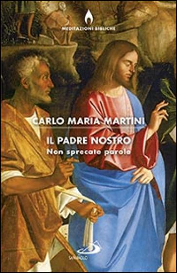 Il Padre nostro, non sprecate parole - Carlo Maria Martini  
