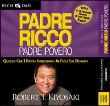 Padre ricco padre povero. Quello che i ricchi insegnano ai figli sul denaro. Audiolibro. 6 CD Audio - Robert T. Kiyosaki pdf epub