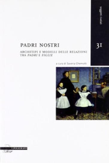 Padri nostri. Archetipi e modelli delle relazioni tra «padri» e «figlie» - S. Chemotti  