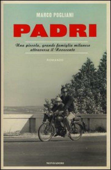Padri. Una piccola, grande famiglia milanese attraversa il Novecento - Marco Pogliani   Kritjur.org