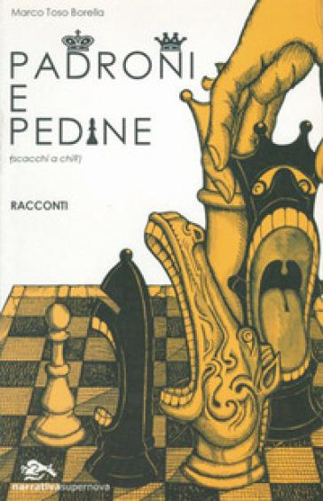 Padroni e pedine (scacchi a chi?) - Marco Toso Borella |