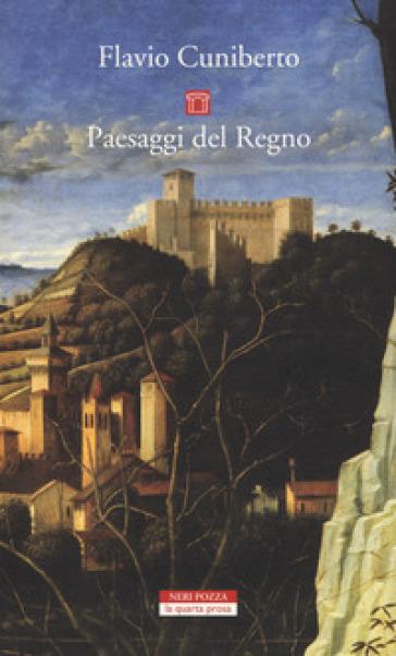 Paesaggi del Regno. Dai luoghi francescani al Luogo Assoluto - Flavio Cuniberto | Rochesterscifianimecon.com