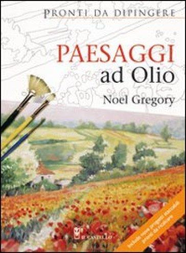 Paesaggi ad olio. Pronti da dipingere - Noel Gregory | Rochesterscifianimecon.com