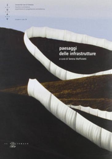 Paesaggi delle infrastrutture - Serena Maffioletti |