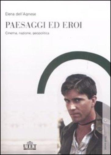 Paesaggi ed eroi. Cinema, nazione, geopolitica - Elena Dell'Agnese pdf epub