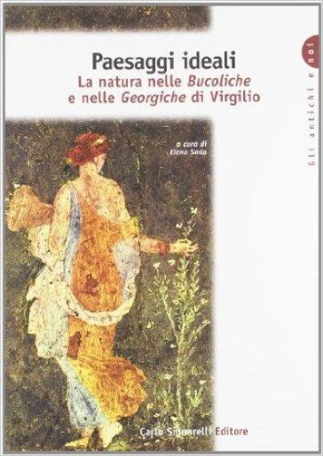 Paesaggi ideali. La natura nelle Bucoliche e nelle Georgiche di Virgilio. Per le Scuole superiori - E. Sada | Kritjur.org