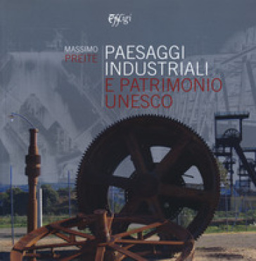 Paesaggi industriali e patrimonio Unesco - Massimo Preite | Thecosgala.com