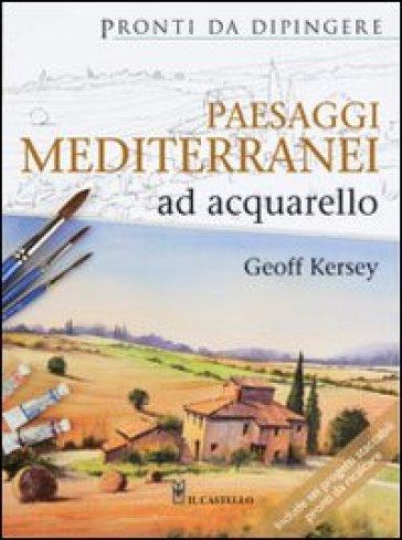 Paesaggi mediterranei ad acquarello - Geoff Kersey pdf epub
