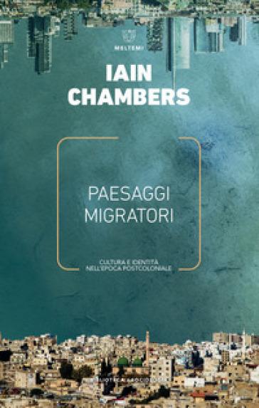 Paesaggi migratori. Cultura e identità nell'epoca postcoloniale