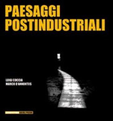 Paesaggi postindustriali - Luigi Coccia | Rochesterscifianimecon.com