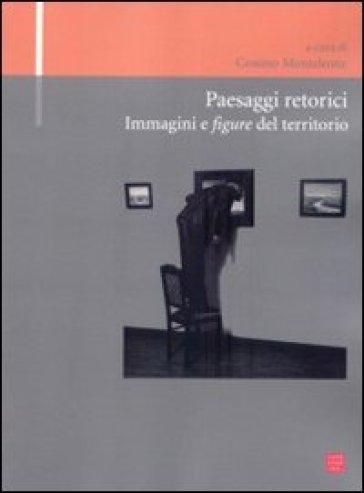 Paesaggi retorici. Immagini e figure del territorio - C. Monteleone  