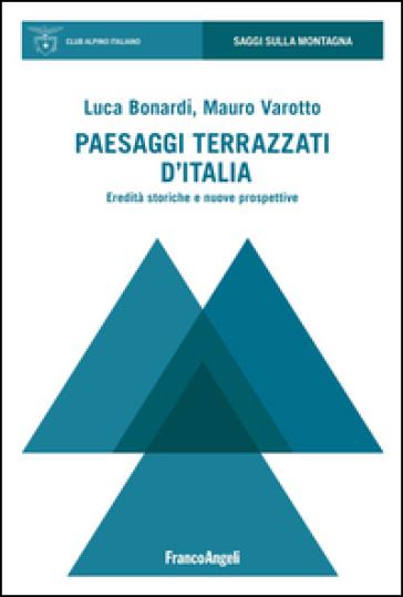 Paesaggi terrazzati d'Italia. Eredità storiche e nuove prospettive - Luca Bonardi | Thecosgala.com