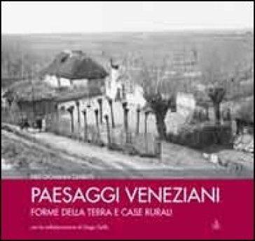Paesaggi veneziani. Forme della terra e case rurali - Diego Gallo |