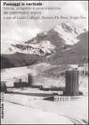 Paesaggi in verticale. Storia, progetto e valorizzazione del patrimonio alpino