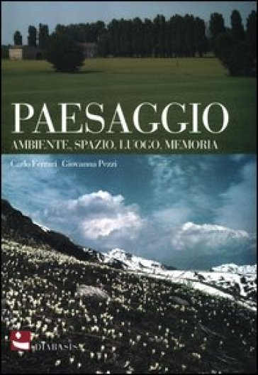 Paesaggio. Ambiente, spazio, luogo, memoria - Carlo Ferrari | Jonathanterrington.com