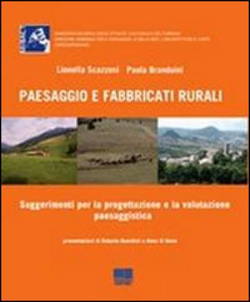 Paesaggio e fabbricati rurali. Suggerimenti e strumenti per la progettazione e la valutazione paesaggistica. Con CD-ROM - Paola Branduini | Jonathanterrington.com