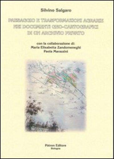 Paesaggio e trasformazioni agrarie nei documenti geo-cartografici di un archivio privato - Silvino Salgaro | Rochesterscifianimecon.com