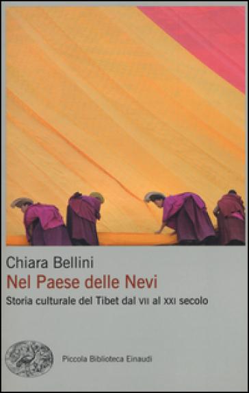 Nel Paese delle nevi. Storia culturale del Tibet dal VII al XXI secolo - Chiara Bellini |