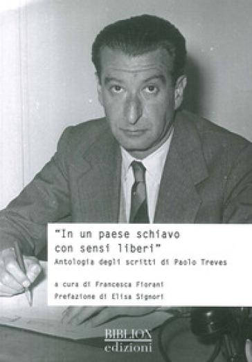 In un Paese schiavo con sensi liberi. Antologia degli scritti di Paolo Treves - F. Fiorani | Kritjur.org
